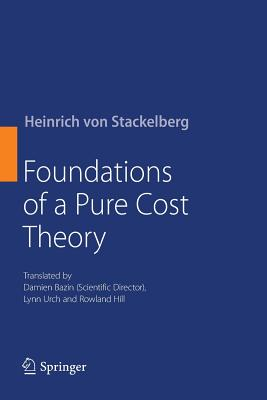 Foundations of a Pure Cost Theory - Von Stackelberg, Heinrich, and Bazin, Damien (Translated by), and Urch, Lynn (Translated by)