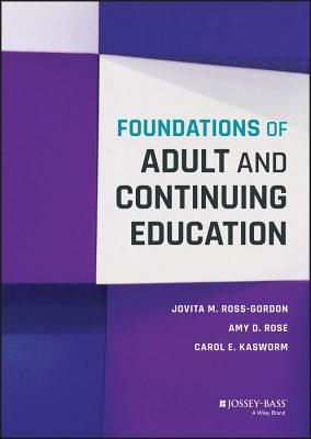 Foundations of Adult and Continuing Education - Ross-Gordon, Jovita M, and Rose, Amy D, and Kasworm, Carol E