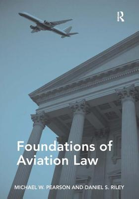 Foundations of Aviation Law - Pearson, Michael W., and Riley, Daniel S.