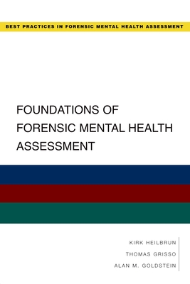 Foundations of Forensic Mental Health Assessment - Heilbrun, Kirk, Professor, and Grisso, Thomas, PhD, and Goldstein, Alan