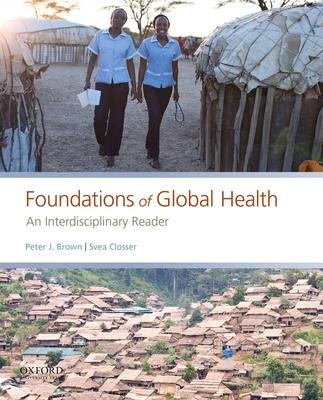 Foundations of Global Health: An Interdisciplinary Reader - Brown, Peter J, and Closser, Svea