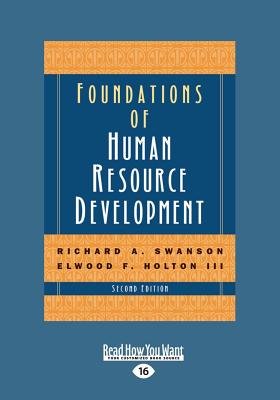 Foundations of Human Resource Development (2nd Edition) (Large Print 16pt) - Holton, Elwood F, III, and A Swanson, Richard