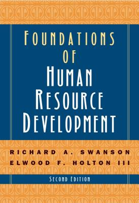Foundations of Human Resource Development - Swanson, Richard A, PhD, and Holton, Elwood F