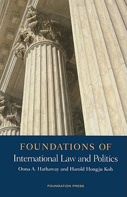 Foundations of International Law and Politics - Hathaway, Oona Anne, and Koh, Harold Hongju