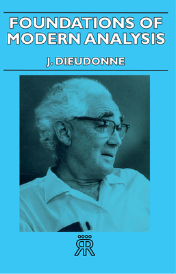 Foundations of Modern Analysis - Dieudonne, J