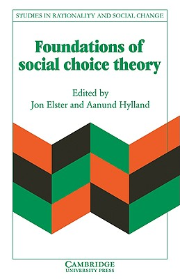 Foundations of Social Choice Theory - Elster, Jon (Editor), and Hylland, Aanund (Editor), and Hernes, Gudmund (Editor)