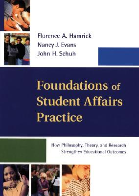 Foundations of Student Affairs Practice: How Philosophy, Theory, and Research Strengthen Educational Outcomes - Hamrick, Florence A, and Schuh, John H, Ph.D., and Evans, Nancy J