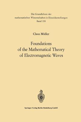 Foundations of the Mathematical Theory of Electromagnetic Waves - Muller, Carl