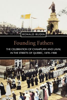 Founding Fathers: The Celebration of Champlain and Laval in the Streets of Quebec, 1878-1908 - Rudin, Ronald