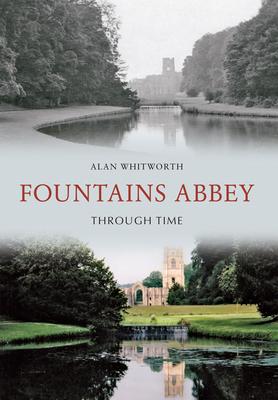 Fountains Abbey Through Time - Whitworth, Alan
