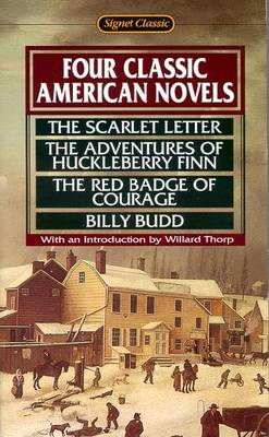 Four Classic American Novels: The Scarlet Letter; Huckleberry Finn; The Red Badge of Courage; Billy Budd - Throp, Willard, and Thorp, Willard (Adapted by), and Various