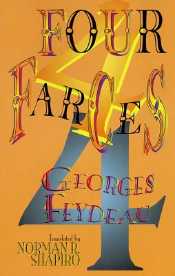 Four Farces - Feydeau, Georges, and Shapiro, Norman R, Professor (Composer)