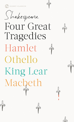 Four Great Tragedies: Hamlet; Othello; King Lear; Macbeth - Shakespeare, William