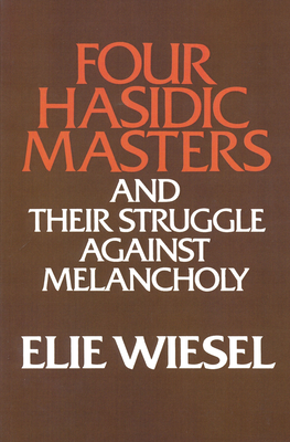 Four Hasidic Masters and Their Struggle Against Melancholy - Wiesel, Elie