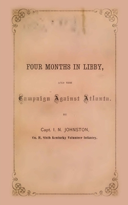 Four Months in Libby: And the Campaign Against Atlanta - Johnston, I N