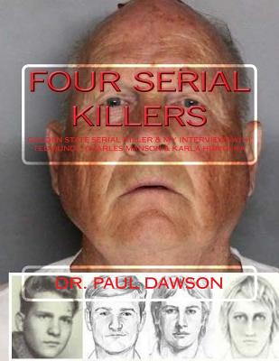 Four Serial Killers: Golden State Serial Killer & My Interviews with Ted Bundy, Charles Manson & Karla Homolka - Dawson, Paul