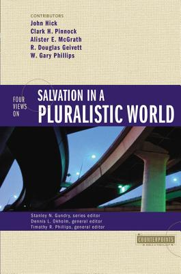 Four Views on Salvation in a Pluralistic World - Gundry, Stanley N (Editor), and Okholm, Dennis L (Editor), and Phillips, Timothy R (Editor)