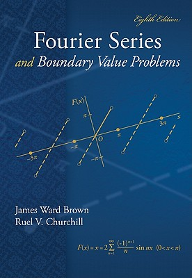 Fourier Series and Boundary Value Problems - Brown, James, Bishop, and Churchill, Ruel