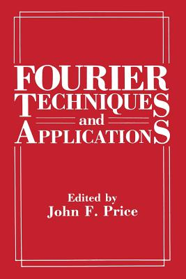 Fourier Techniques and Applications - Price, John F (Editor)