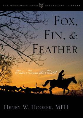 Fox, Fin, & Feather: Tales from the Field - Hooker, Henry