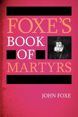 Foxe's Book of Martyrs - Foxe, John