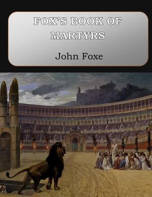 Fox's Book of Martyrs - Foxe, John