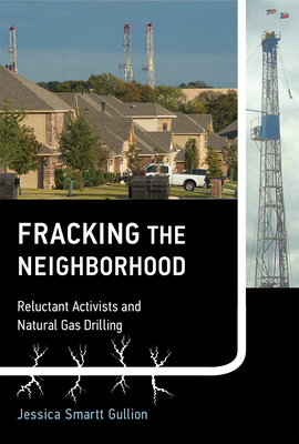 Fracking the Neighborhood: Reluctant Activists and Natural Gas Drilling - Gullion, Jessica Smartt, and Gottlieb, Robert (Editor)