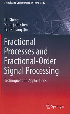 Fractional Processes and Fractional-order Signal Processing: Techniques and Applications - Sheng, Hu, and Chen, YangQuan, and Qiu, Tianshuang