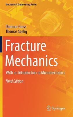Fracture Mechanics: With an Introduction to Micromechanics - Gross, Dietmar, and Seelig, Thomas