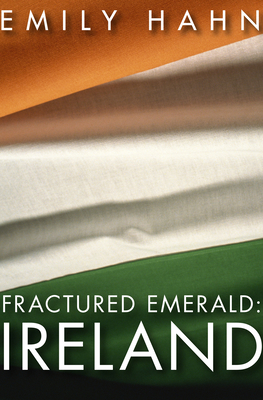 Fractured Emerald: Ireland - Hahn, Emily