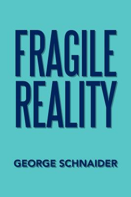 Fragile Reality - Schnaider, George