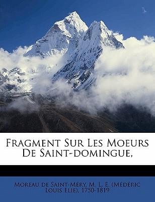 Fragment Sur Les Moeurs de Saint-Domingue, - Moreau De Saint-Mery, M L E (Creator)
