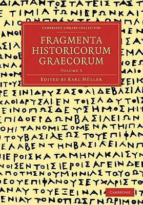 Fragmenta Historicorum Graecorum: Volume 3 - Muller, Carl (Editor)