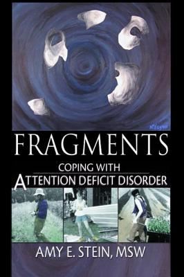 Fragments: Coping with Attention Deficit Disorder - Stein, Amy E, and Wildman, Robert