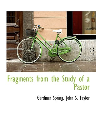 Fragments from the Study of a Pastor - Spring, Gardiner, and John S Taylor, S Taylor (Creator)