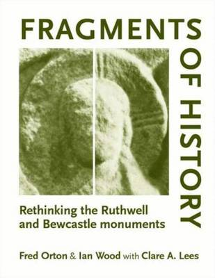 Fragments of History: Rethinking the Ruthwell and Bewcastle Monuments - Orton, Fred