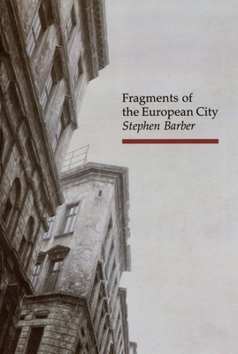 Fragments of the European City - Barber, Stephen
