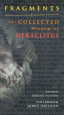 Fragments: The Collected Wisdom of Heraclitus - Haxton, Brooks (Translated by), and Hillman, James (Foreword by), and Heraclitus