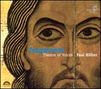 Fragments - Paul Hillier (baritone); Theatre of Voices
