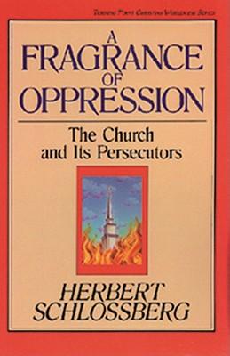 Fragrance of Oppression - Schlossberg, Herbert, and Ballman, Ray E, and Olasky, Marvin (Editor)