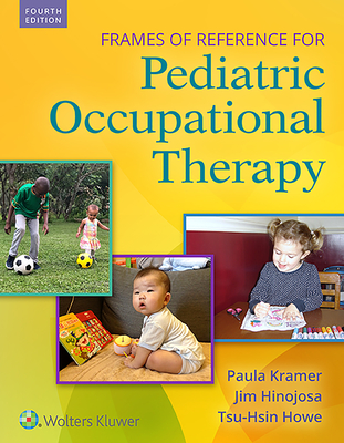 Frames of Reference for Pediatric Occupational Therapy - Kramer, Paula