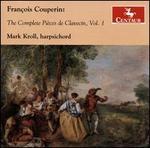 François Couperin: The Complete Pièces de Clavecin, Vol. 1