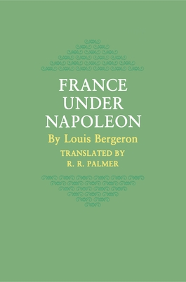 France Under Napoleon - Bergeron, Louis, and Palmer, R (Translated by)