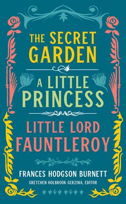 Frances Hodgson Burnett: The Secret Garden, a Little Princess, Little Lord Fauntleroy (Loa #323) - Burnett, Frances Hodgson, and Gerzina, Gretchen Holbrook (Editor)