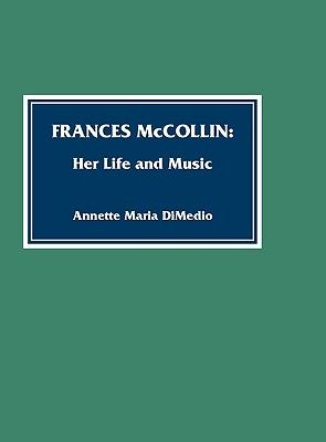 Frances McCollin: Her Life and Music - DiMedio, Annette Maria