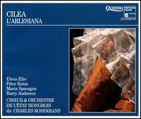 Francesco Cilea: L'Arlesiana - Balazs Pòka (baritone); Barry Anderson (baritone); Elena Zilio (mezzo-soprano); Katalin Halmai (mezzo-soprano); Maria Spacagna (soprano); Peter Kelen (tenor); Hungarian State Choir (choir, chorus); Hungarian State Orchestra; Charles Rosekrans (conductor)