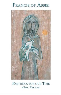 Francis of Assisi: Paintings for Our Time - Tricker, Greg, and Steuck, Johannes, and Naydler, Jeremy