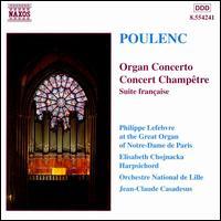 Francis Poulenc: Organ Concerto; Concert Champêtre; Suite française - Elisabeth Chojnacka (harpsichord); Philippe Lefebvre (organ); L'Orchestre National de Lille; Jean-Claude Casadesus (conductor)