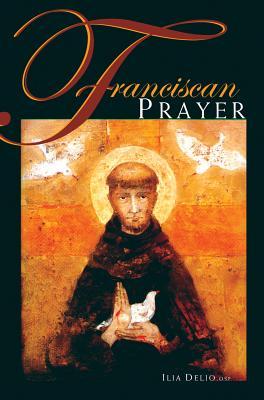 Franciscan Prayer - Delio, Ilia, O.S.F.