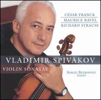 Franck, Ravel, R. Strauss: Violin Sonatas - Sergei Bezrodny (piano); Vladimir Spivakov (violin)